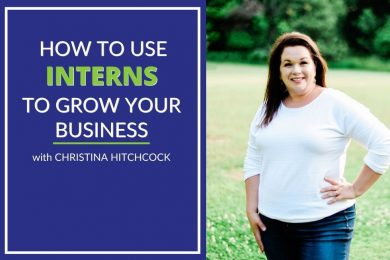 Christina Hitchcock How to use interns to grow your business
