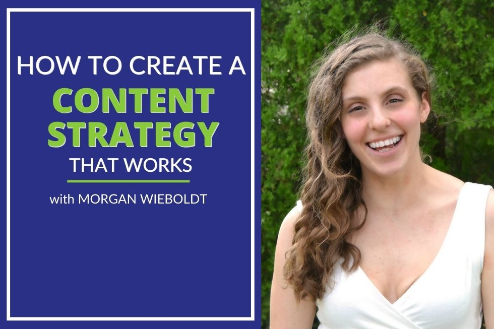 How to Create a content strategy that works with Morgan Weiboldt