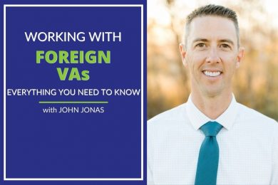 Photo of John Jonas with text that reads Working with Foreign VAs - Everything You need to know